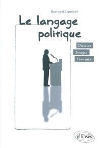 Le langage politique : discours, images, pratiques