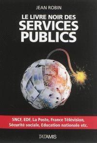 Le livre noir des services publics : SNCF, EDF, La Poste, France Télévision, Sécurité sociale, Education nationale, etc.