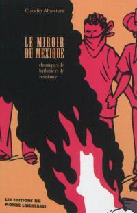 Le miroir du Mexique : chroniques de barbarie et de résistance