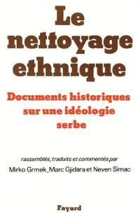 Le Nettoyage ethnique : documents historiques sur une idéologie serbe