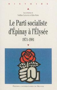 Le Parti socialiste d'Epinay à l'Elysée : 1971-1981