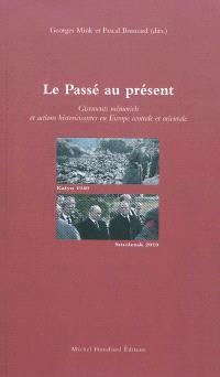 Le passé au présent : gisements mémoriels et actions historicisantes en Europe centrale et orientale