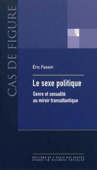Le sexe politique : genre et sexualité au miroir transatlantique