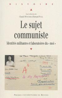Le sujet communiste : identités militantes et laboratoires du moi