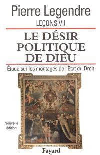 Leçons. Volume 7, Le désir politique de Dieu : étude sur les montages de l'Etat du droit
