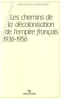 Les Chemins de la décolonisation de l'Empire français : 1936-1956