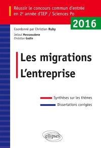 Les migrations, l'entreprise : réussir le concours commun d'entrée en 2e année d'IEP-Sciences Po 2016 : synthèses sur les thèmes, dissertations corrigées