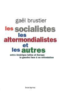 Les socialistes, les altermondialistes et les autres : entre Amérique latine et Europe, la gauche face à sa refondation