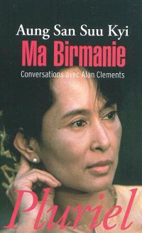 Ma Birmanie : conversations avec Alan Clements