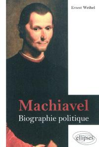 Machiavel : biographie politique