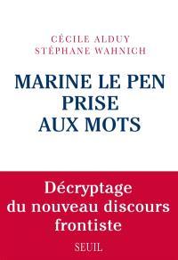 Marine Le Pen prise aux mots : décryptage du nouveau discours frontiste