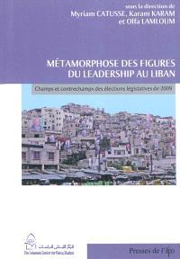 Métamorphoses des figures du leadership au Liban : champs et contrechamps des élections législatives de 2009