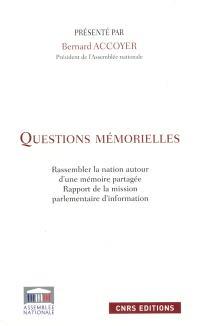 Questions mémorielles : rassembler la nation autour d'une mémoire partagée : rapport de la mission parlementaire d'information