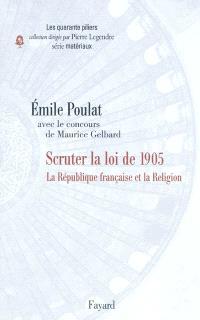 Scruter la loi de 1905 : la République française et la religion