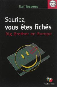 Souriez, vous êtes fichés ! : Big Brother en Europe