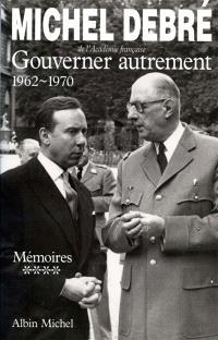 Trois Républiques pour une France : mémoires. Volume 4, Gouverner autrement : 1962-1970