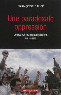 Une paradoxale oppression : le pouvoir et les associations en Russie