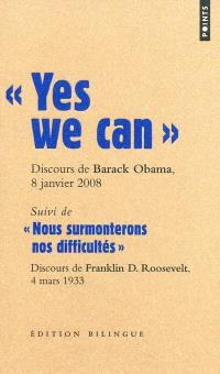 Yes we can : discours de Barack Obama, candidat à la présidence des Etats-Unis, à Nashua (New Hampshire), 8 janvier 2008. Suivi de Nous surmonterons nos difficultés : discours d'investiture à la présidence des Etats-Unis de Franklin D. Roosevelt, à Washington, le 4 mars 1933