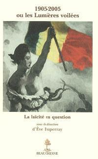 1905-2005 ou les Lumières voilées : la laïcité en question : actes du colloque tenu le 1er octobre 2005 au palais des Papes à Avignon