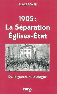 1905, la séparation Eglises-Etat : de la guerre au dialogue