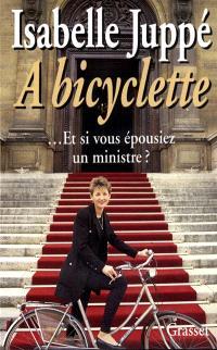 A bicyclette : ... et si vous épousiez un ministre ?