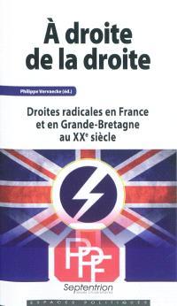 A droite de la droite : droites radicales en France et en Grande-Bretagne au XXe siècle