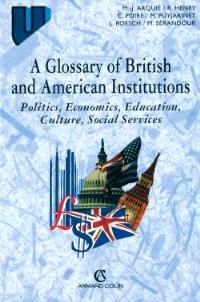 A glossary of British and American Institutions : politics, economics, education, culture, social services