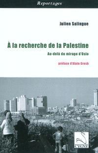 A la recherche de la Palestine : au-delà du mirage d'Oslo