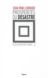 Aggravation. Volume 2, Prospérités du désastre