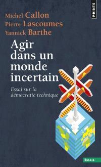 Agir dans un monde incertain : essai sur la démocratie technique