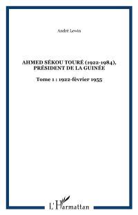Ahmed Sékou Touré (1922-1984) : président de la Guinée de 1958 à 1984. Volume 1, 1922-1956 : l'enfance, la formation, les années militantes et la marche vers le pouvoir