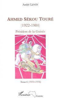 Ahmed Sékou Touré (1922-1984) : président de la Guinée de 1958 à 1984. Volume 6, 1970-1976