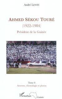 Ahmed Sékou Touré (1922-1984) : président de la Guinée de 1958 à 1984. Volume 8, Annexes, chronologie et photos
