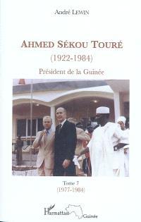 Ahmed Sékou Touré (1922-1984) : président de la Guinée de 1958 à 1984. Volume 7, Juin 1977-Mars 1984 : chapitres 77 à 89