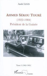 Ahmed Sékou Touré (1922-1984) : président de la Guinée de 1958 à 1984. Volume 5, mai 1962-mars 1969