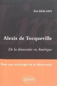 Alexis de Tocqueville, De la démocratie en Amérique : pour une sociologie de la démocratie