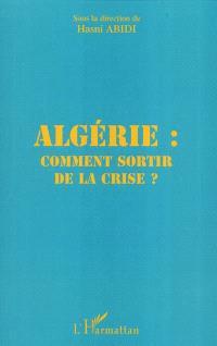 Algérie : comment sortir de la crise ?
