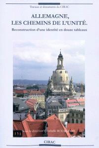 Allemagne, les chemins de l'unité : reconstruction d'une identité en douze tableaux