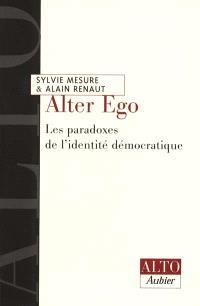 Alter ego : les paradoxes de l'identité démocratique