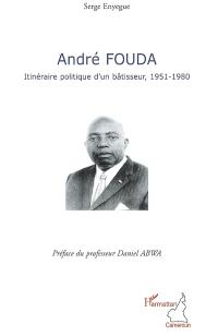 André Fouda, itinéraire politique d'un bâtisseur : 1951-1980
