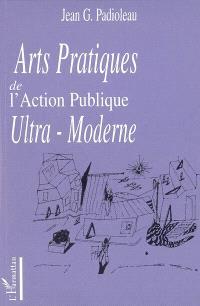 Arts pratiques de l'action publique ultra-moderne