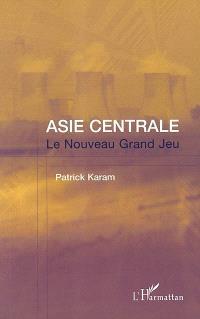 Asie centrale : le nouveau grand jeu : l'après-11 septembre