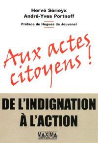 Aux actes citoyens ! : de l'indignation à l'action