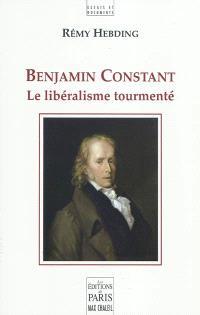 Benjamin Constant : le libéralisme tourmenté