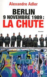 Berlin 9 novembre 1989, la chute : essai