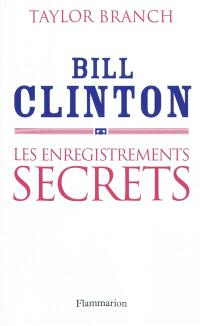 Bill Clinton : les enregistrements secrets