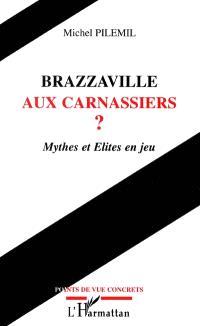 Brazzaville aux carnassiers ? : mythes et élites en jeu