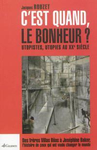 C'est quand le bonheur ? : utopistes, utopies au XXe siècle : des frères Villas Bôas à Joséphine Baker, l'histoire de ceux qui ont voulu changer le monde