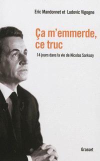 Ca m'emmerde, ce truc : 14 jours dans la vie de Nicolas Sarkozy