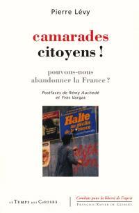 Camarades citoyens ! : pouvons-nous abandonner la France ?